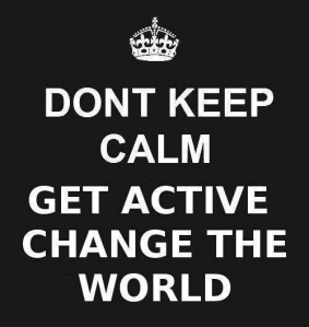 Dont-Keep-Calm.-Get-Active.-Change-The-World