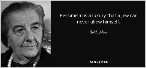 quote-pessimism-is-a-luxury-that-a-jew-can-never-allow-himself-golda-meir-19-64-43.jpg